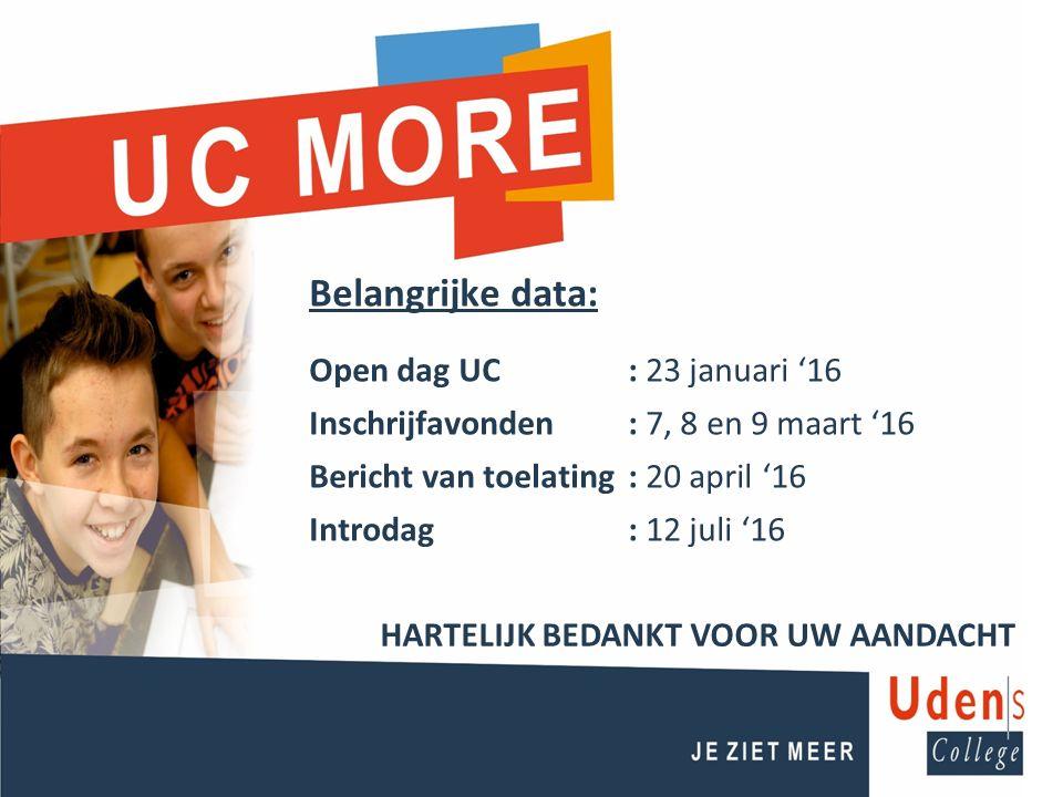 HARTELIJK BEDANKT VOOR UW AANDACHT Belangrijke data: Open dag UC : 23 januari '16 Inschrijfavonden: 7, 8 en 9 maart '16 Bericht van toelating: 20 april '16 Introdag: 12 juli '16