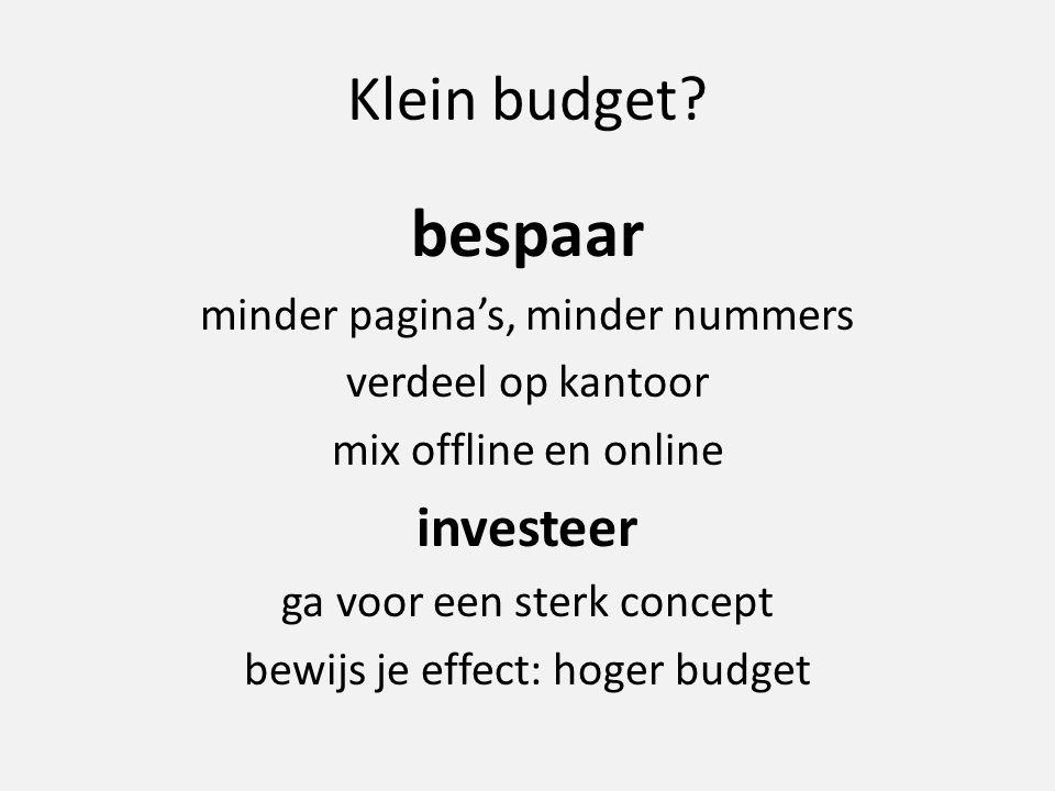 Klein budget? bespaar minder pagina's, minder nummers verdeel op kantoor mix offline en online investeer ga voor een sterk concept bewijs je effect: h