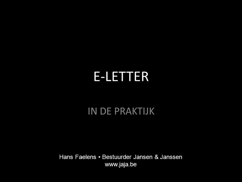 E-LETTER IN DE PRAKTIJK Hans Faelens Bestuurder Jansen & Janssen www.jaja.be