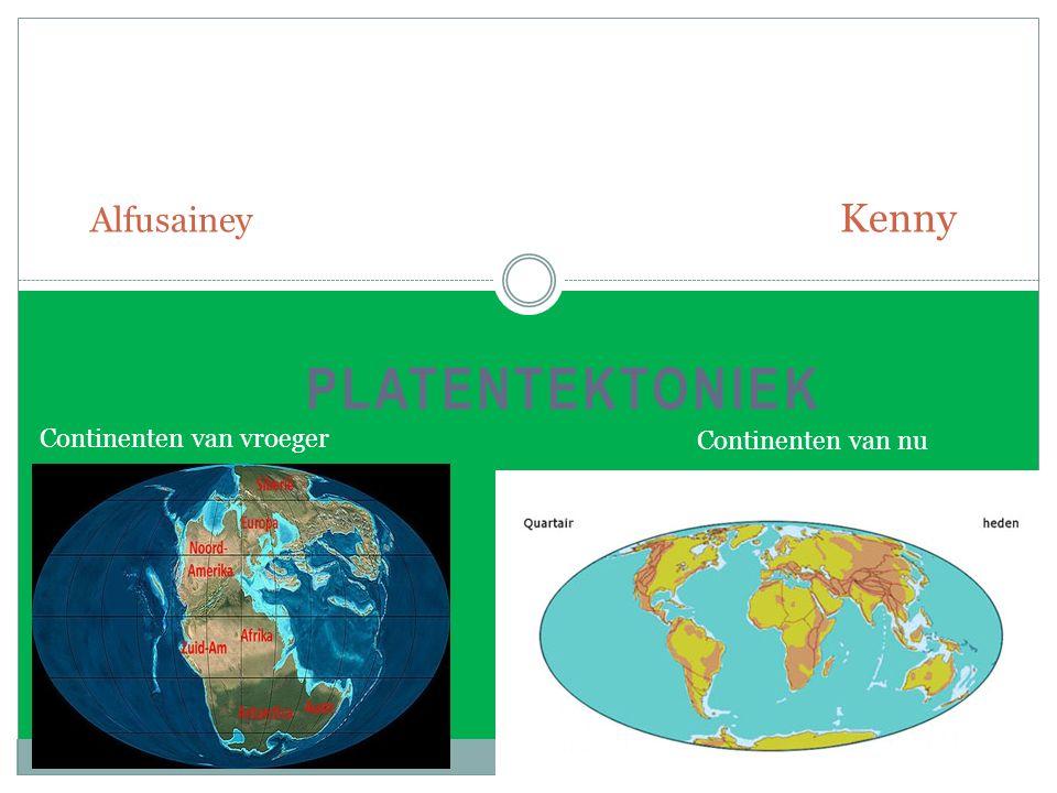 PLATENTEKTONIEK Alfusainey Kenny Continenten van vroeger Continenten van nu