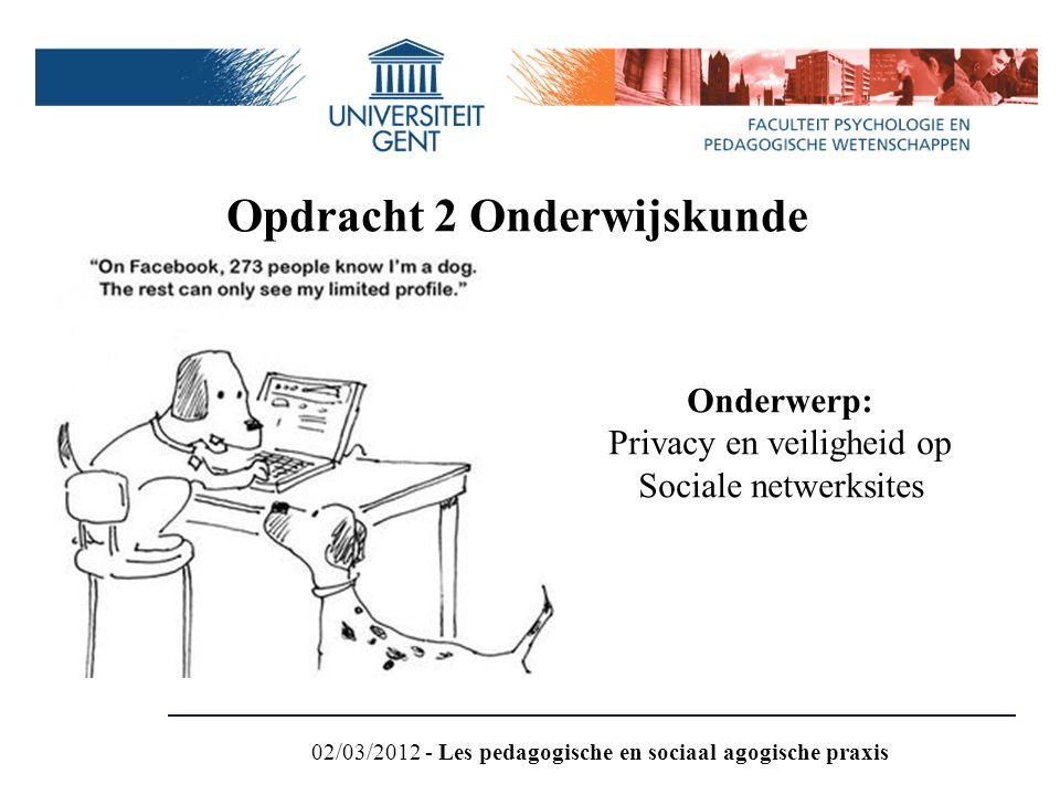 Opdracht 2 Onderwijskunde Onderwerp: Privacy en veiligheid op Sociale netwerksites 02/03/2012 - Les pedagogische en sociaal agogische praxis