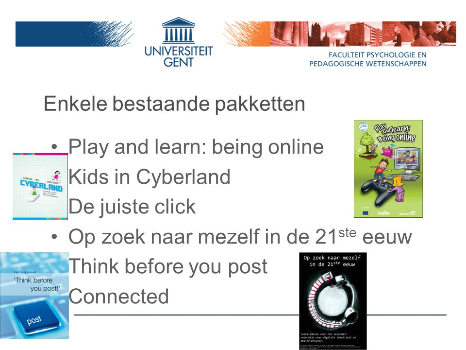 Play and learn: being online Kids in Cyberland De juiste click Op zoek naar mezelf in de 21 ste eeuw Think before you post Connected Enkele bestaande pakketten