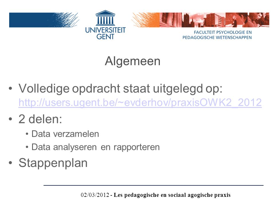 Volledige opdracht staat uitgelegd op: http://users.ugent.be/~evderhov/praxisOWK2_2012 http://users.ugent.be/~evderhov/praxisOWK2_2012 2 delen: Data v