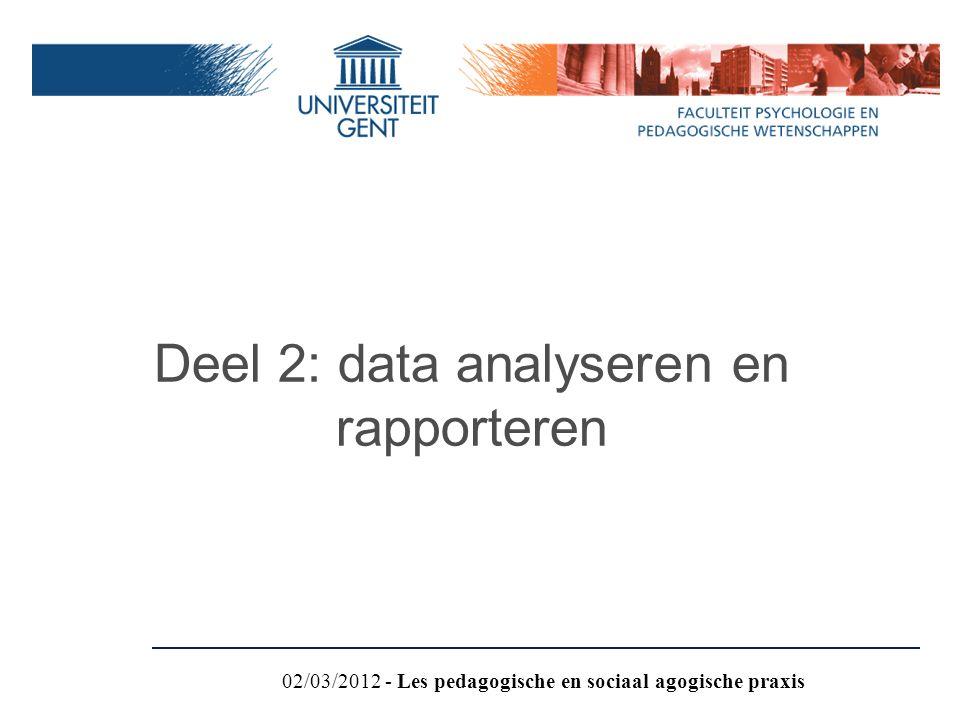 Deel 2: data analyseren en rapporteren 02/03/2012 - Les pedagogische en sociaal agogische praxis