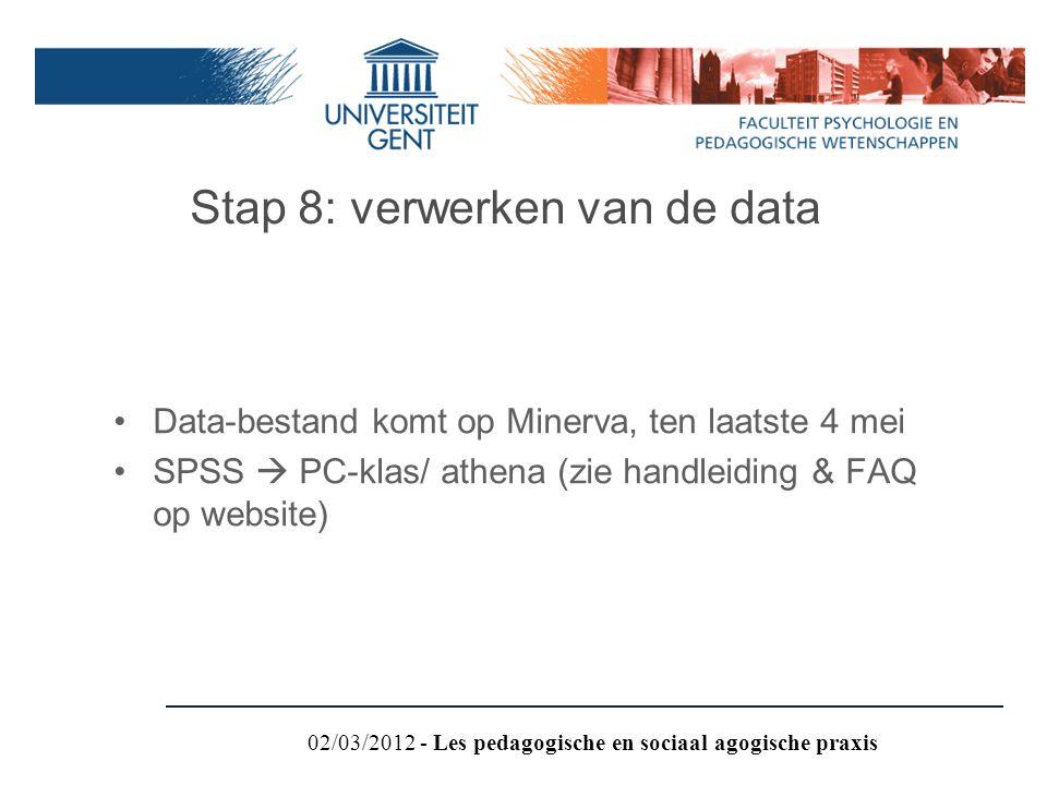 Data-bestand komt op Minerva, ten laatste 4 mei SPSS  PC-klas/ athena (zie handleiding & FAQ op website) Stap 8: verwerken van de data 02/03/2012 - L