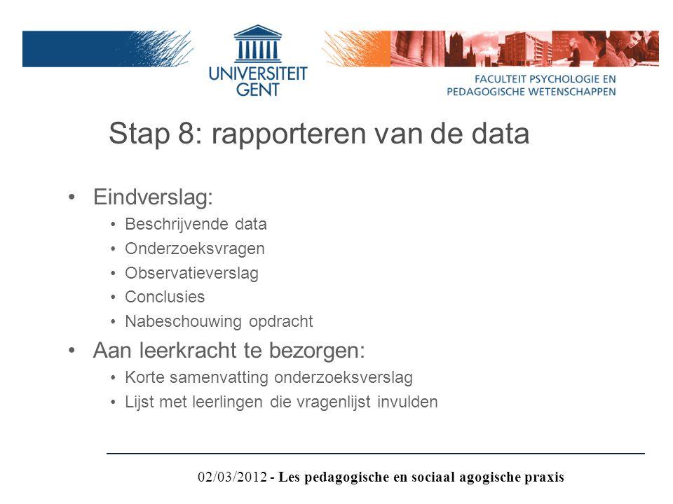 Stap 8: rapporteren van de data Eindverslag: Beschrijvende data Onderzoeksvragen Observatieverslag Conclusies Nabeschouwing opdracht Aan leerkracht te