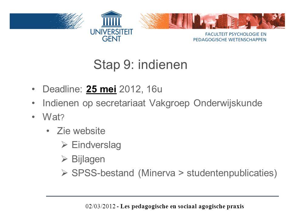 Deadline: 25 mei 2012, 16u Indienen op secretariaat Vakgroep Onderwijskunde Wat ? Zie website  Eindverslag  Bijlagen  SPSS-bestand (Minerva > stude