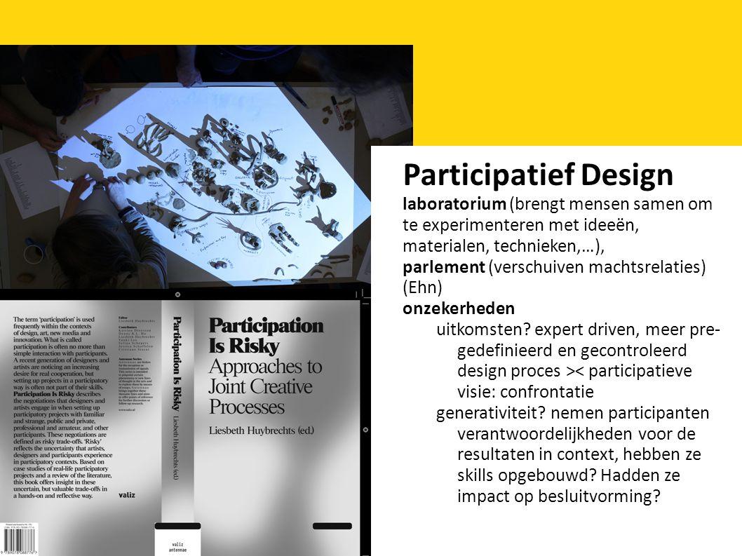 Participatief Design laboratorium (brengt mensen samen om te experimenteren met ideeën, materialen, technieken,…), parlement (verschuiven machtsrelaties) (Ehn) onzekerheden uitkomsten.