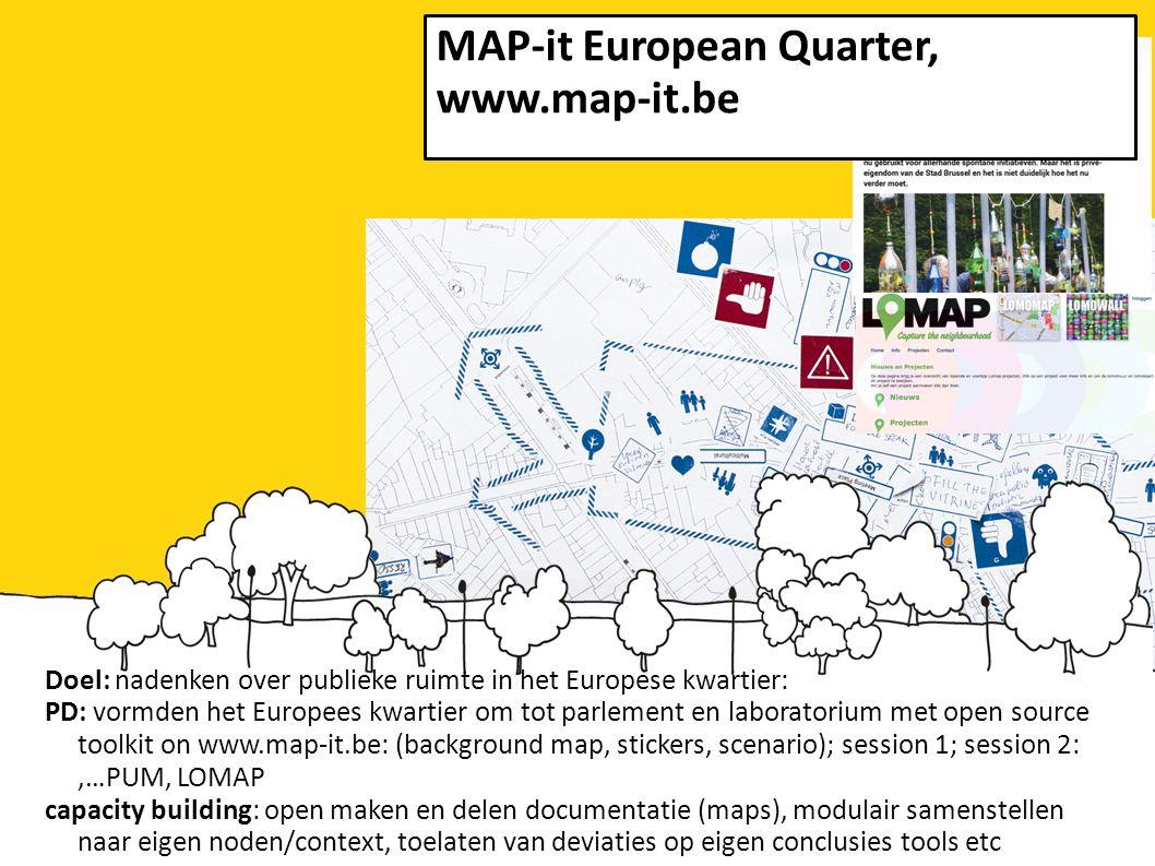 Doel: nadenken over publieke ruimte in het Europese kwartier: PD: vormden het Europees kwartier om tot parlement en laboratorium met open source toolkit on www.map-it.be: (background map, stickers, scenario); session 1; session 2:,…PUM, LOMAP capacity building: open maken en delen documentatie (maps), modulair samenstellen naar eigen noden/context, toelaten van deviaties op eigen conclusies tools etc MAP-it European Quarter, www.map-it.be