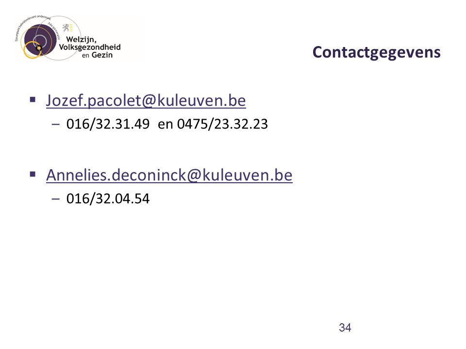 Contactgegevens  Jozef.pacolet@kuleuven.be Jozef.pacolet@kuleuven.be –016/32.31.49 en 0475/23.32.23  Annelies.deconinck@kuleuven.be Annelies.deconinck@kuleuven.be –016/32.04.54 34