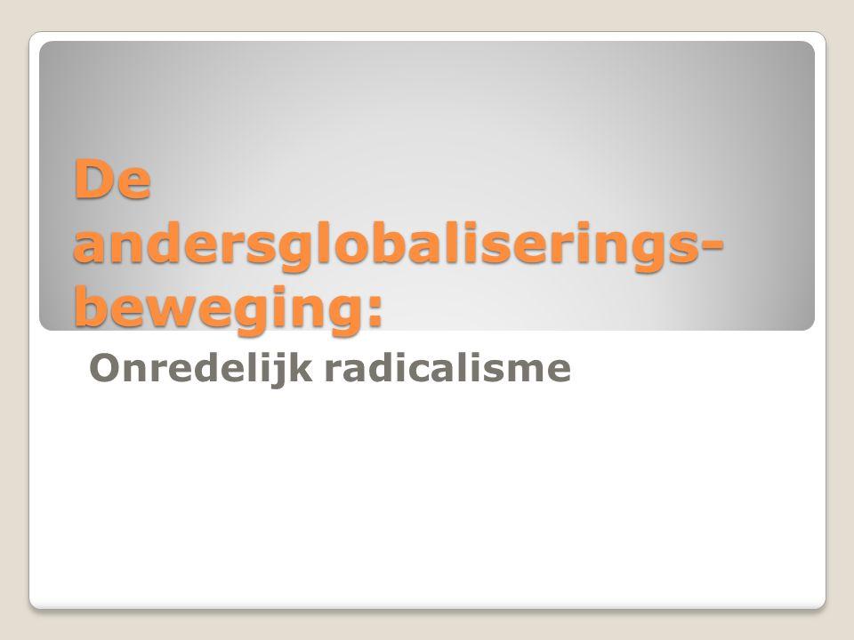 De andersglobaliserings- beweging: Onredelijk radicalisme
