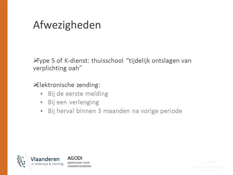 """Afwezigheden  Type 5 of K-dienst: thuisschool """"tijdelijk ontslagen van verplichting oah""""  Elektronische zending:  Bij de eerste melding  Bij een v"""