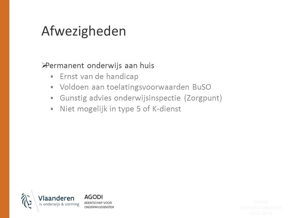 Afwezigheden  Permanent onderwijs aan huis  Ernst van de handicap  Voldoen aan toelatingsvoorwaarden BuSO  Gunstig advies onderwijsinspectie (Zorg