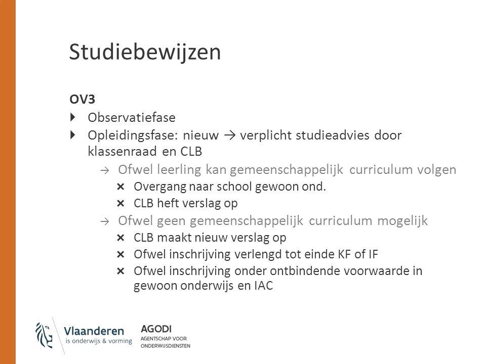 Studiebewijzen OV3  Observatiefase  Opleidingsfase: nieuw → verplicht studieadvies door klassenraad en CLB → Ofwel leerling kan gemeenschappelijk cu