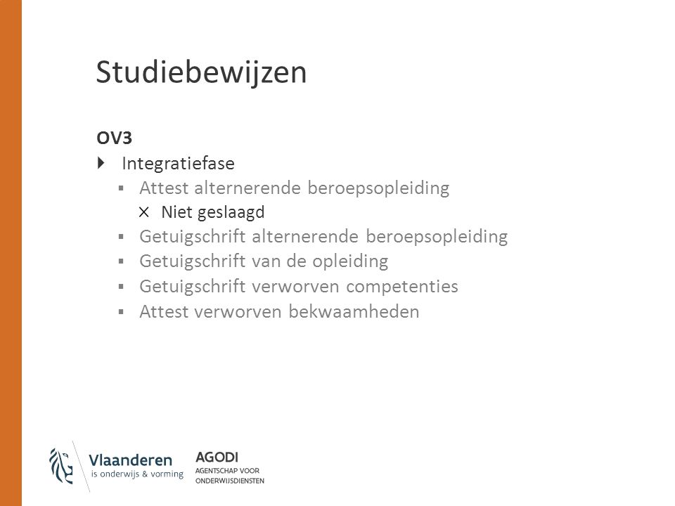 Studiebewijzen OV3  Integratiefase  Attest alternerende beroepsopleiding Niet geslaagd  Getuigschrift alternerende beroepsopleiding  Getuigschrift