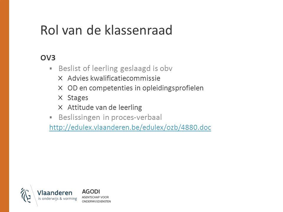 Rol van de klassenraad OV3  Beslist of leerling geslaagd is obv Advies kwalificatiecommissie OD en competenties in opleidingsprofielen Stages Attitud