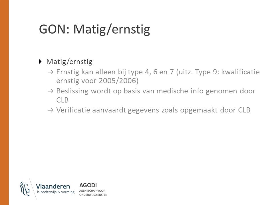 GON: Matig/ernstig Matig/ernstig Ernstig kan alleen bij type 4, 6 en 7 (uitz. Type 9: kwalificatie ernstig voor 2005/2006) Beslissing wordt op basis v
