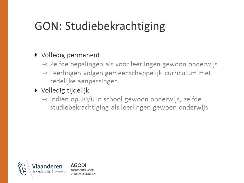 GON: Studiebekrachtiging Volledig permanent Zelfde bepalingen als voor leerlingen gewoon onderwijs Leerlingen volgen gemeenschappelijk curriculum met
