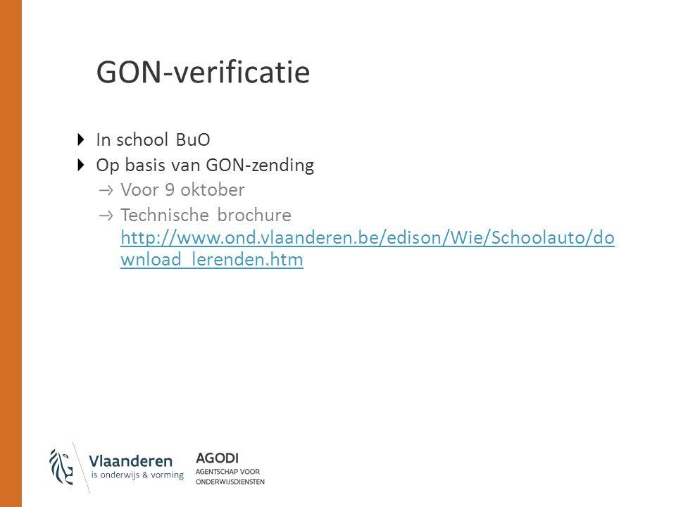 GON-verificatie In school BuO Op basis van GON-zending Voor 9 oktober Technische brochure http://www.ond.vlaanderen.be/edison/Wie/Schoolauto/do wnload