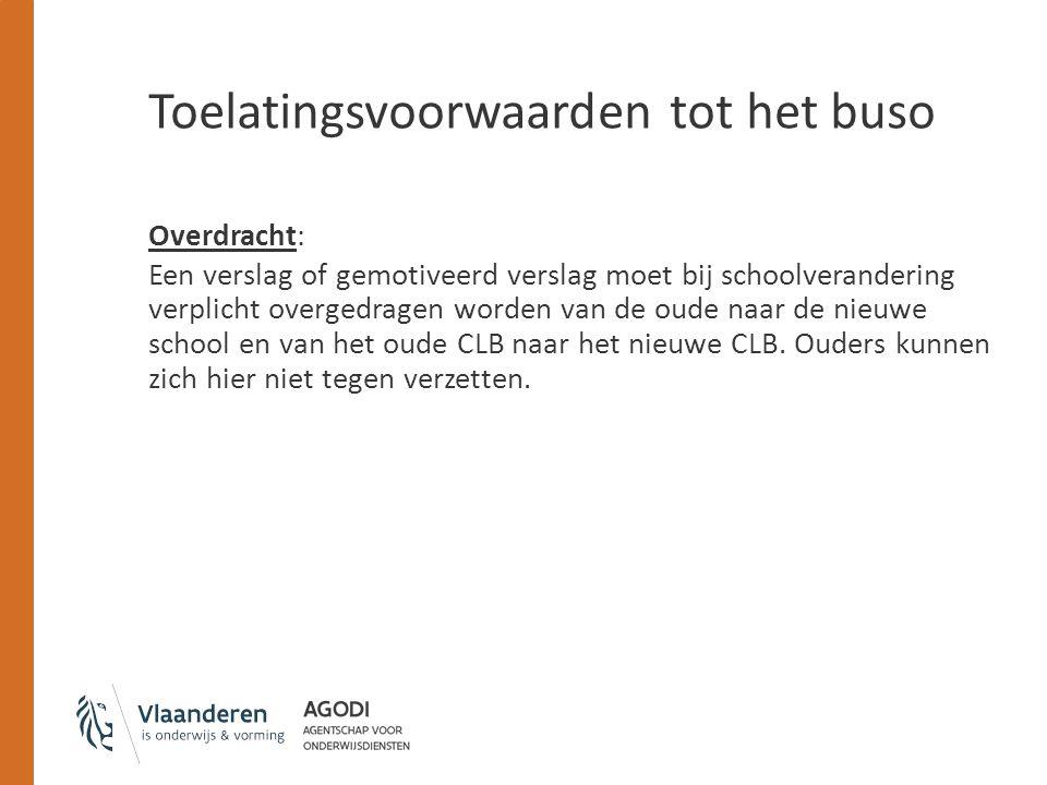 Toelatingsvoorwaarden tot het buso Overdracht: Een verslag of gemotiveerd verslag moet bij schoolverandering verplicht overgedragen worden van de oude