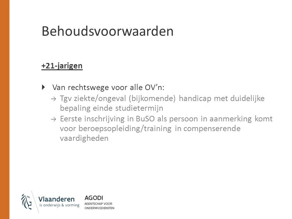 Behoudsvoorwaarden +21-jarigen  Van rechtswege voor alle OV'n: → Tgv ziekte/ongeval (bijkomende) handicap met duidelijke bepaling einde studietermijn