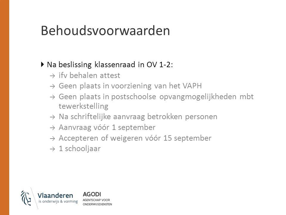 Behoudsvoorwaarden  Na beslissing klassenraad in OV 1-2: → ifv behalen attest → Geen plaats in voorziening van het VAPH → Geen plaats in postschoolse