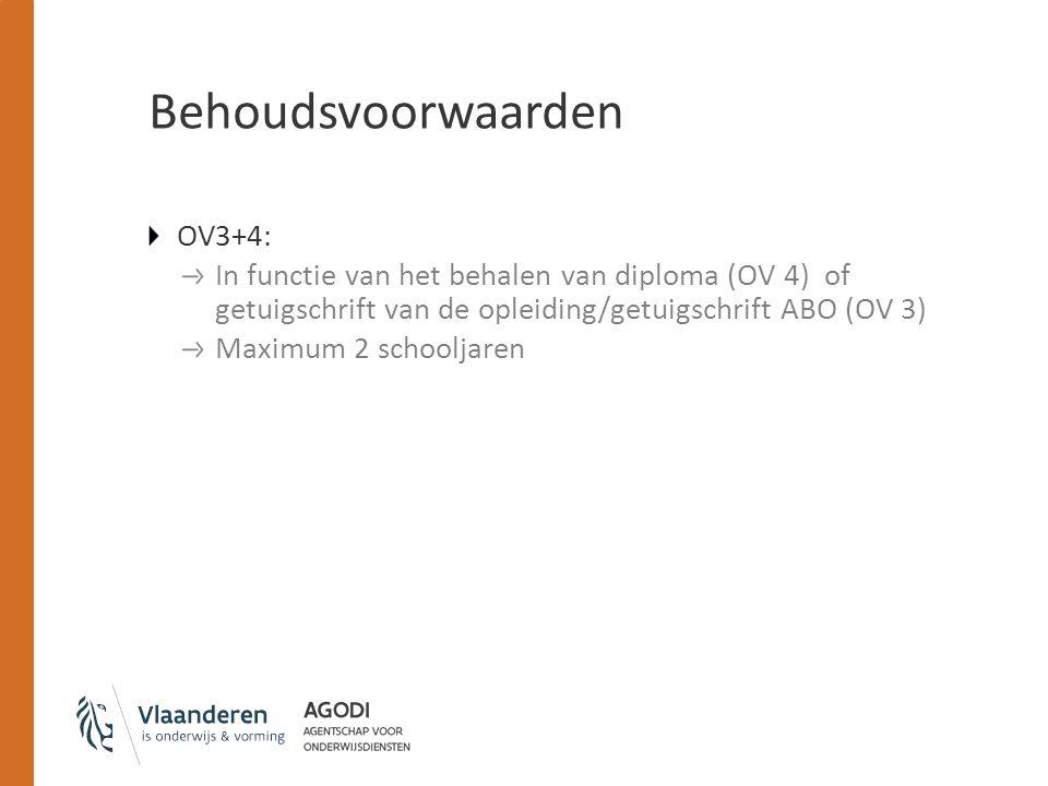 Behoudsvoorwaarden OV3+4: In functie van het behalen van diploma (OV 4) of getuigschrift van de opleiding/getuigschrift ABO (OV 3) Maximum 2 schooljar