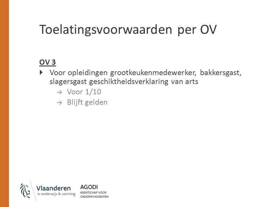 Toelatingsvoorwaarden per OV OV 3  Voor opleidingen grootkeukenmedewerker, bakkersgast, slagersgast geschiktheidsverklaring van arts → Voor 1/10 → Bl