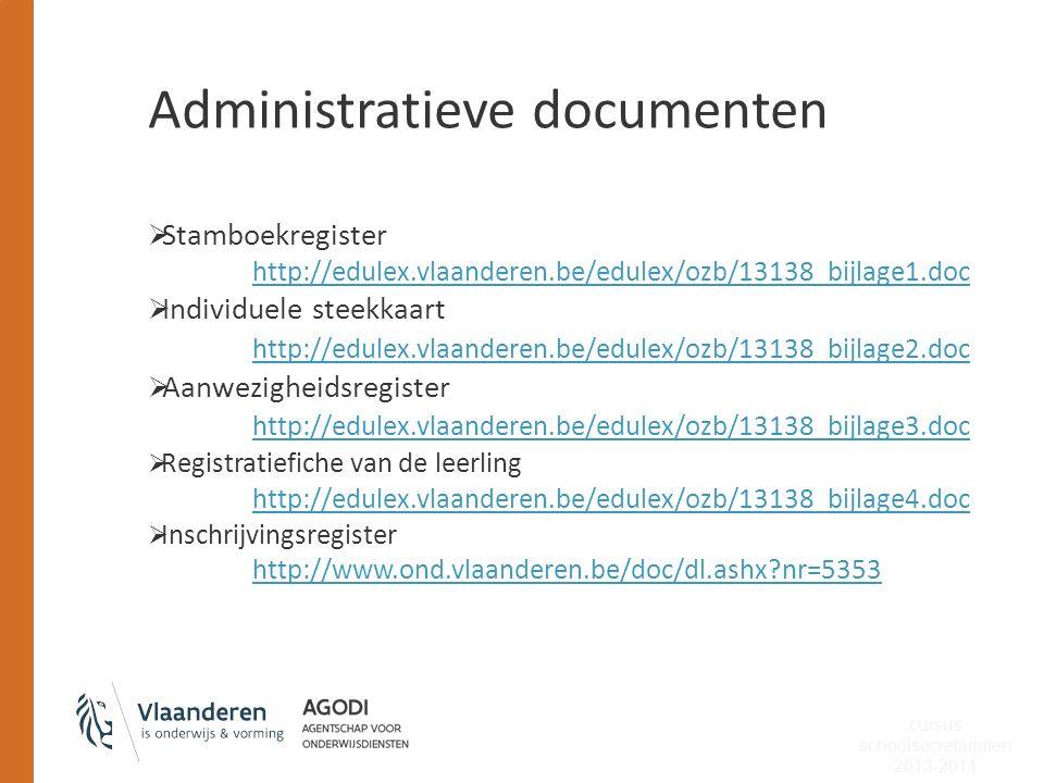 Administratieve documenten  Stamboekregister http://edulex.vlaanderen.be/edulex/ozb/13138_bijlage1.doc  Individuele steekkaart http://edulex.vlaande