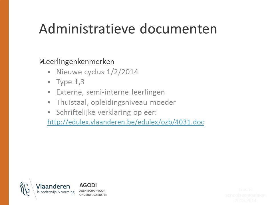 Administratieve documenten  Leerlingenkenmerken  Nieuwe cyclus 1/2/2014  Type 1,3  Externe, semi-interne leerlingen  Thuistaal, opleidingsniveau