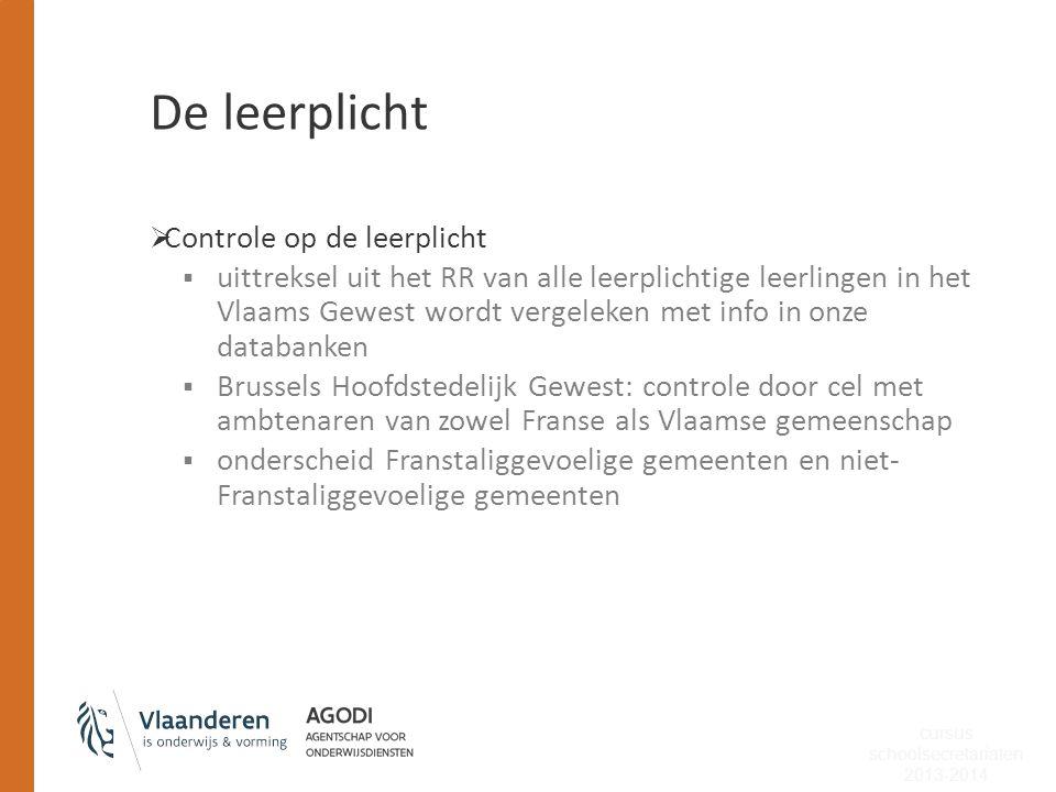 De leerplicht  Controle op de leerplicht  uittreksel uit het RR van alle leerplichtige leerlingen in het Vlaams Gewest wordt vergeleken met info in