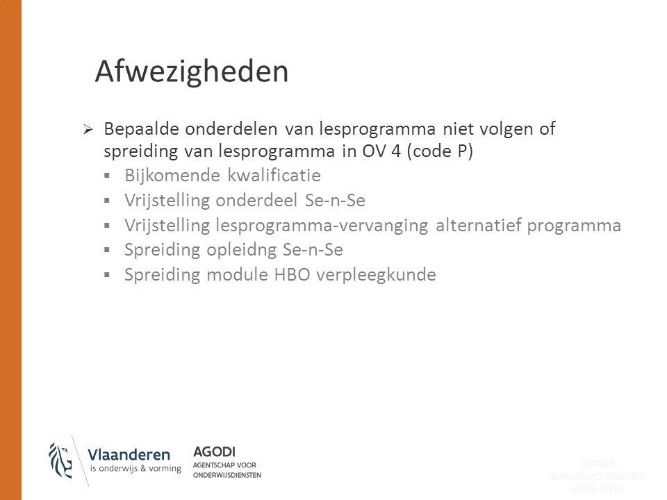 Afwezigheden  Bepaalde onderdelen van lesprogramma niet volgen of spreiding van lesprogramma in OV 4 (code P)  Bijkomende kwalificatie  Vrijstellin