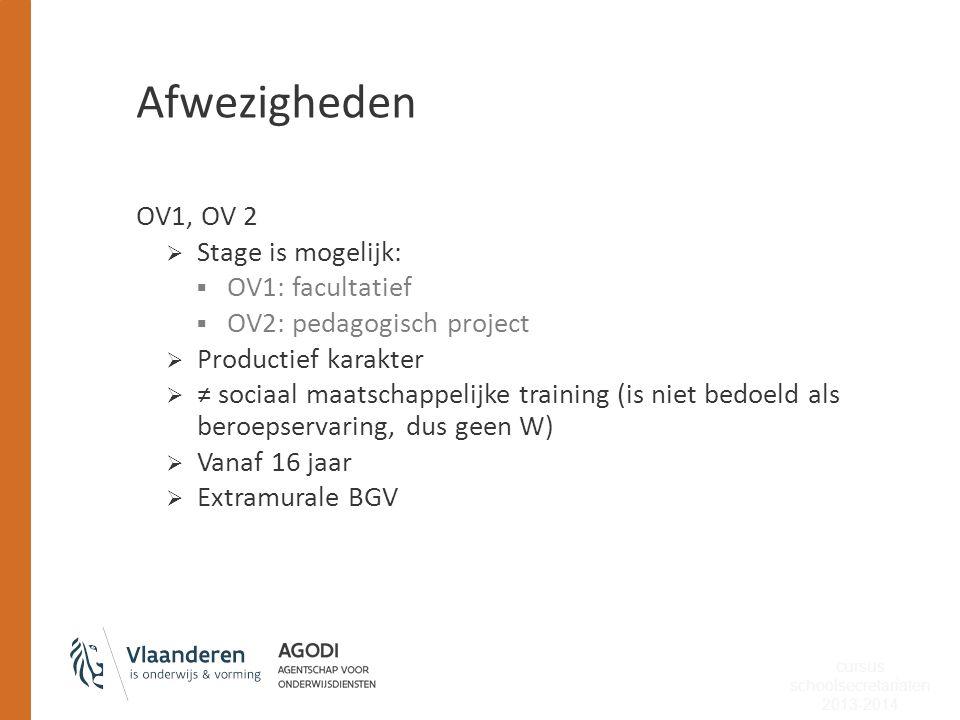 Afwezigheden OV1, OV 2  Stage is mogelijk:  OV1: facultatief  OV2: pedagogisch project  Productief karakter  ≠ sociaal maatschappelijke training