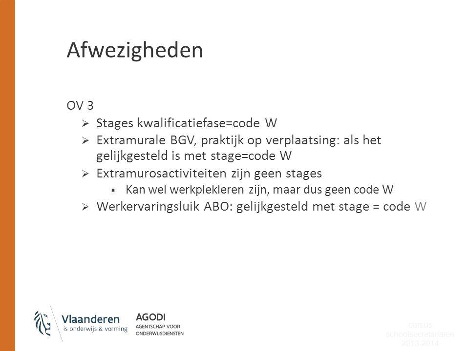 Afwezigheden OV 3  Stages kwalificatiefase=code W  Extramurale BGV, praktijk op verplaatsing: als het gelijkgesteld is met stage=code W  Extramuros