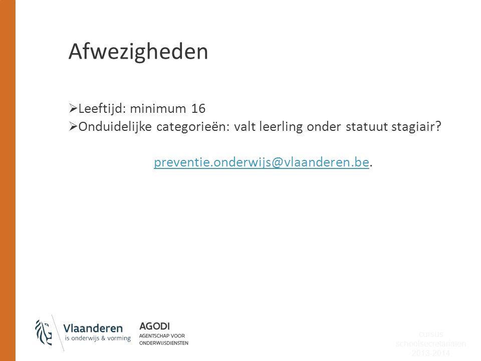 Afwezigheden  Leeftijd: minimum 16  Onduidelijke categorieën: valt leerling onder statuut stagiair? preventie.onderwijs@vlaanderen.bepreventie.onder