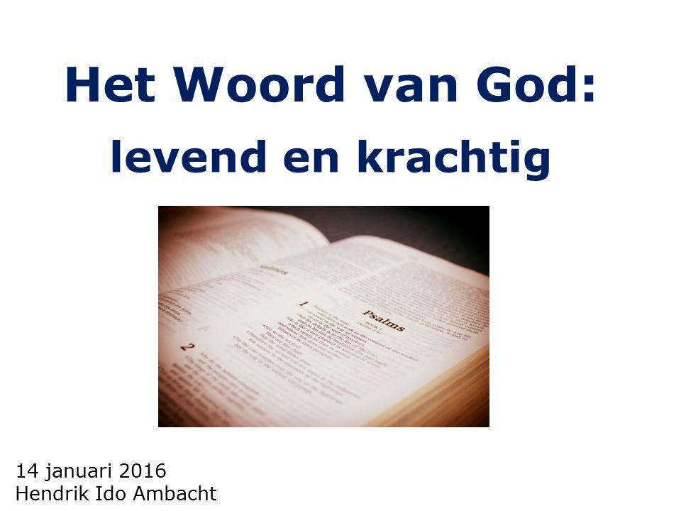 14 januari 2016 Hendrik Ido Ambacht Het Woord van God: levend en krachtig