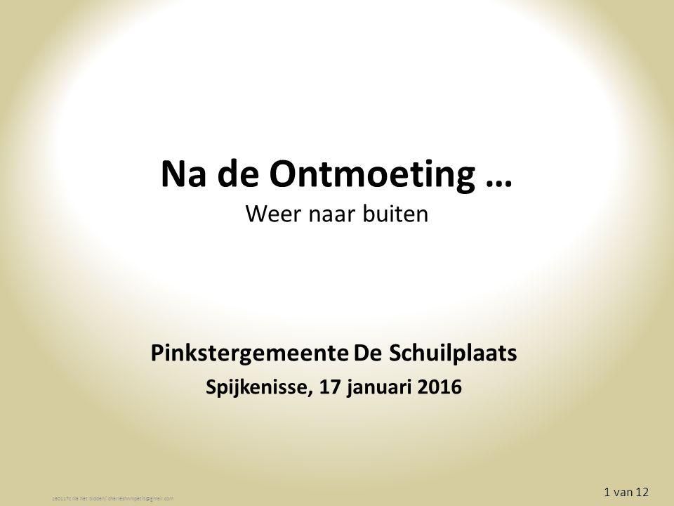 Na de Ontmoeting … Weer naar buiten Pinkstergemeente De Schuilplaats Spijkenisse, 17 januari 2016 160117c Na het bidden/ charleshnmpetit@gmail.com 1 van 12