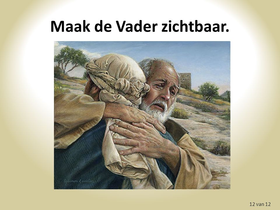 Maak de Vader zichtbaar. 12 van 12