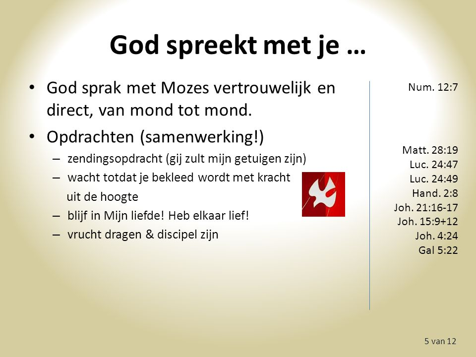 God spreekt met je … 5 van 12 God sprak met Mozes vertrouwelijk en direct, van mond tot mond.