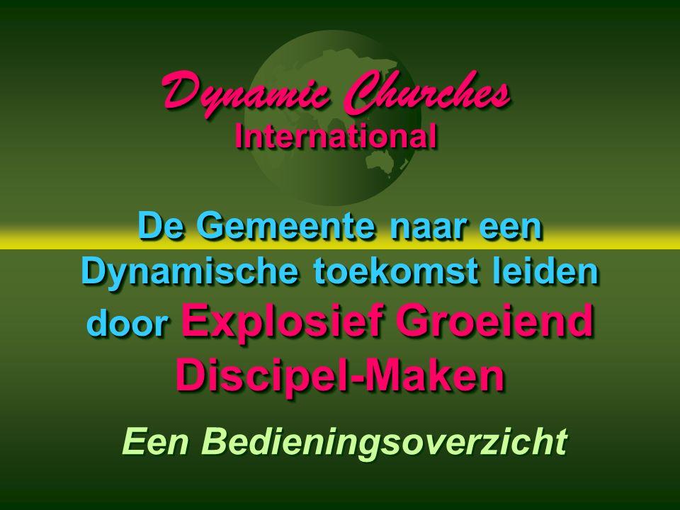 De Gemeente naar een Dynamische toekomst leiden door Explosief Groeiend Discipel-Maken DynamicChurches Dynamic ChurchesInternational International Een Bedieningsoverzicht