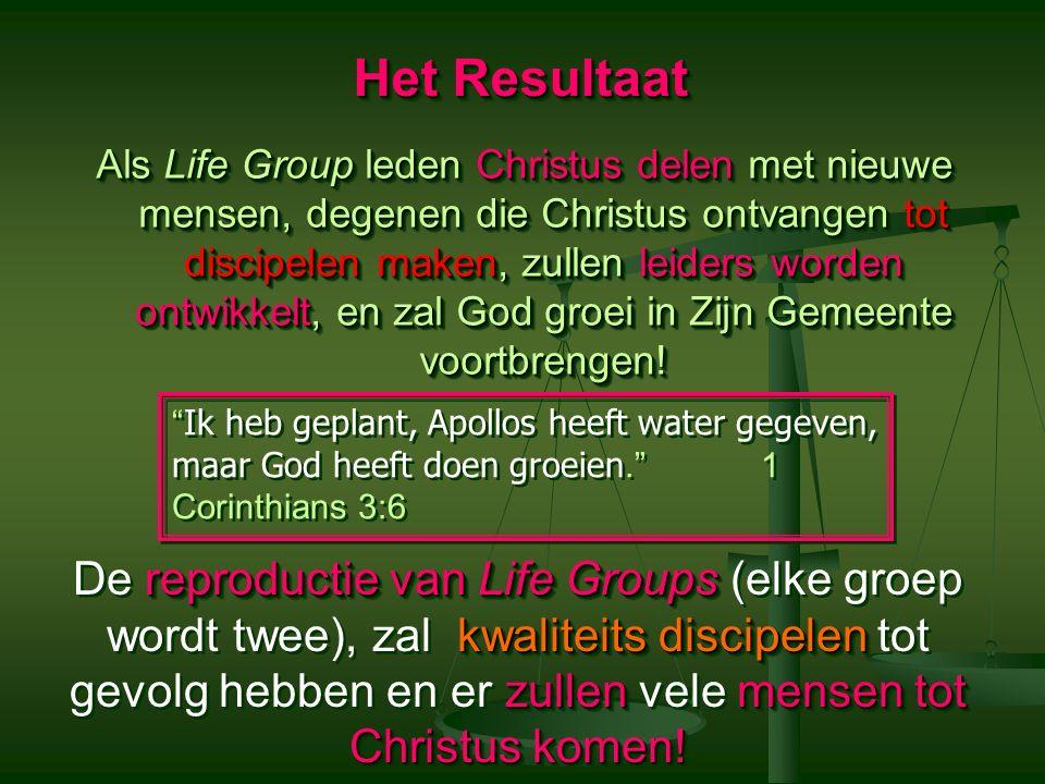 Het Resultaat Als Life Group leden Christus delen met nieuwe mensen, degenen die Christus ontvangen tot discipelen maken, zullen leiders worden ontwikkelt, en zal God groei in Zijn Gemeente voortbrengen.