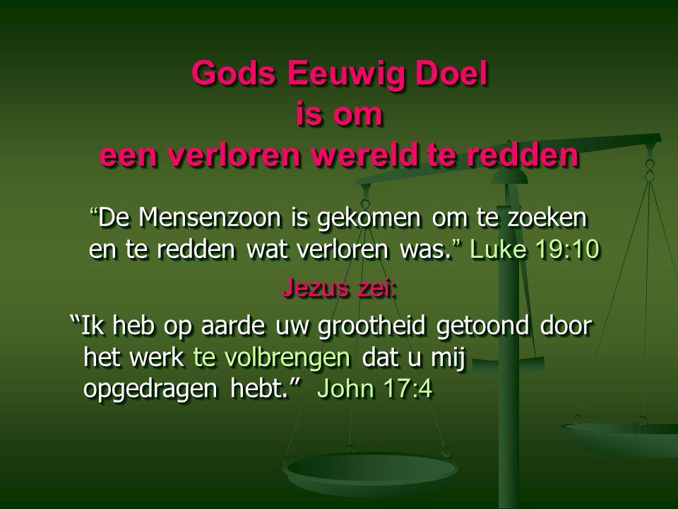 Gods Eeuwig Doel is om een verloren wereld te redden De Mensenzoon is gekomen om te zoeken en te redden wat verloren was.