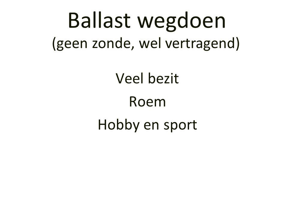 Veel bezit Roem Hobby en sport Ballast wegdoen (geen zonde, wel vertragend)