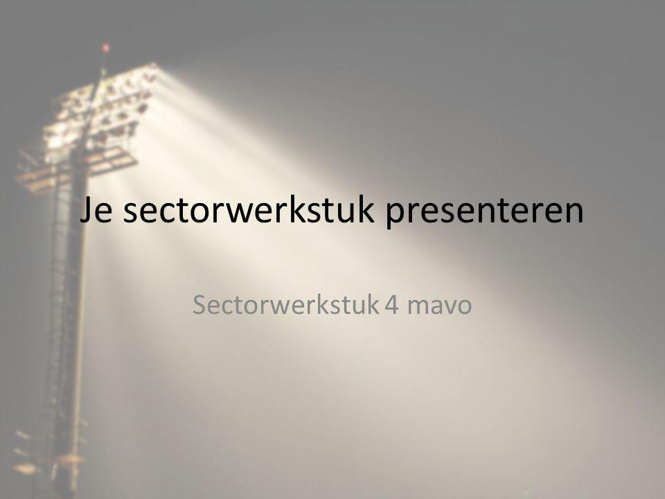 Je sectorwerkstuk presenteren Sectorwerkstuk 4 mavo