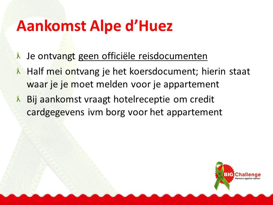 Aankomst Alpe d'Huez Je ontvangt geen officiële reisdocumenten Half mei ontvang je het koersdocument; hierin staat waar je je moet melden voor je appartement Bij aankomst vraagt hotelreceptie om credit cardgegevens ivm borg voor het appartement
