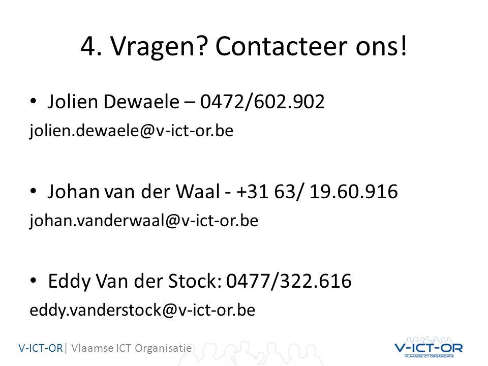 V-ICT-OR| Vlaamse ICT Organisatie 4. Vragen? Contacteer ons! Jolien Dewaele – 0472/602.902 jolien.dewaele@v-ict-or.be Johan van der Waal - +31 63/ 19.