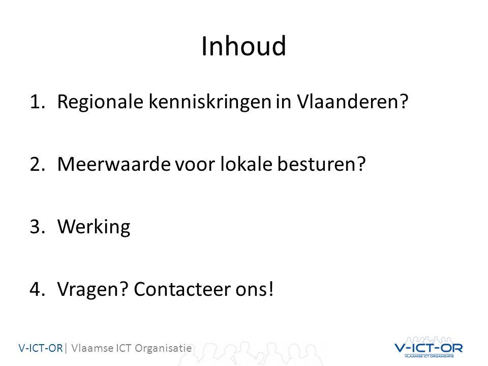 V-ICT-OR| Vlaamse ICT Organisatie Inhoud 1.Regionale kenniskringen in Vlaanderen? 2.Meerwaarde voor lokale besturen? 3.Werking 4.Vragen? Contacteer on
