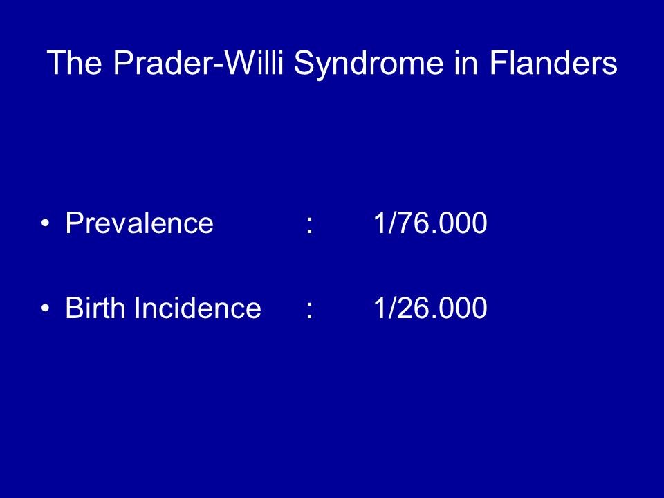 The Prader-Willi Syndrome in Flanders Prevalence:1/76.000 Birth Incidence:1/26.000
