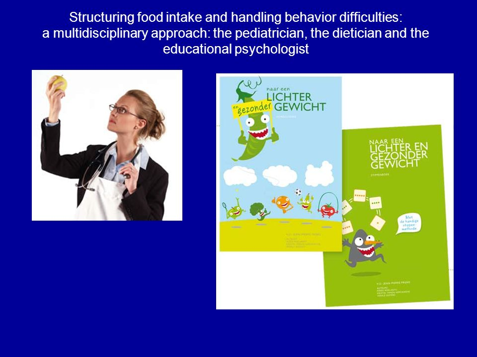 Structuring food intake and handling behavior difficulties: a multidisciplinary approach: the pediatrician, the dietician and the educational psycholo