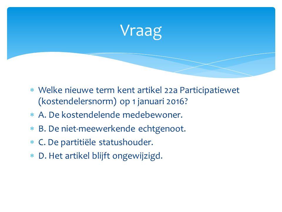  Welke nieuwe term kent artikel 22a Participatiewet (kostendelersnorm) op 1 januari 2016.